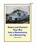 Select and Convert Your Bus into a Motorhome on a Shoestring by Ben Rosander