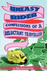 Uneasy Rider: Confessions of a Reluctant Traveller, by Allie Sommerville
