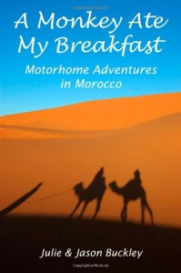 A Monkey Ate My Breakfast Motorhome Adventures in Morocco by Julie and Jason Buckley